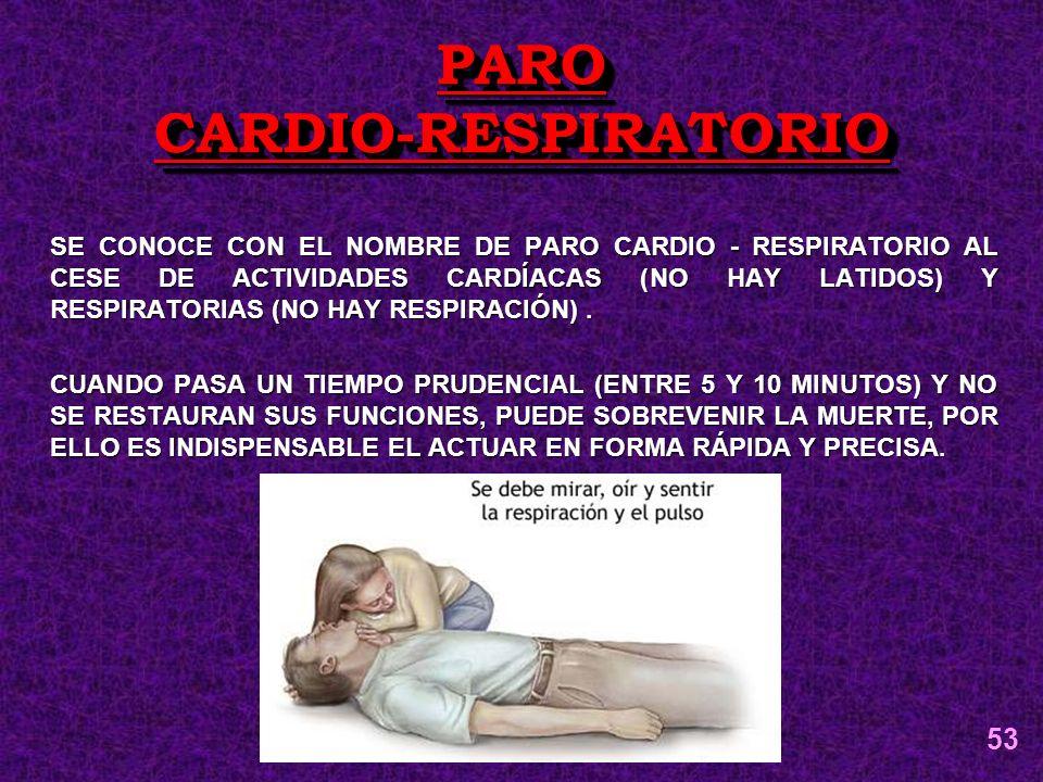 SE CONOCE CON EL NOMBRE DE PARO CARDIO - RESPIRATORIO AL CESE DE ACTIVIDADES CARDÍACAS (NO HAY LATIDOS) Y RESPIRATORIAS (NO HAY RESPIRACIÓN). CUANDO P