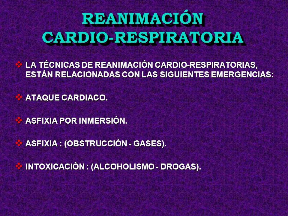 LA TÉCNICAS DE REANIMACIÓN CARDIO-RESPIRATORIAS, ESTÁN RELACIONADAS CON LAS SIGUIENTES EMERGENCIAS: LA TÉCNICAS DE REANIMACIÓN CARDIO-RESPIRATORIAS, E