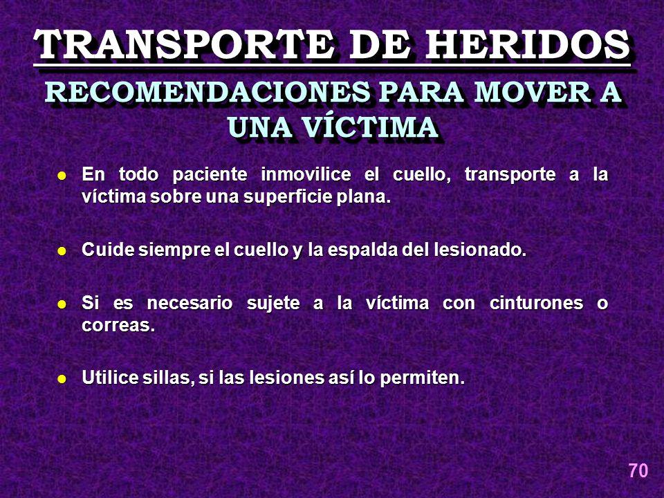 TRANSPORTE DE HERIDOS RECOMENDACIONES PARA MOVER A UNA VÍCTIMA l En todo paciente inmovilice el cuello, transporte a la víctima sobre una superficie p