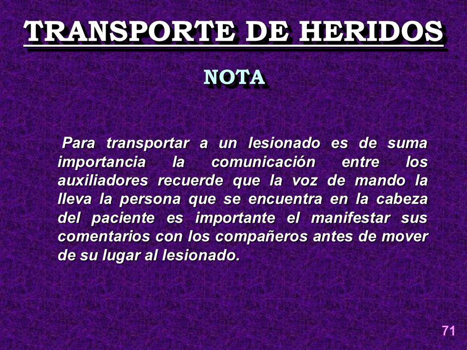 TRANSPORTE DE HERIDOS NOTANOTA Para transportar a un lesionado es de suma importancia la comunicación entre los auxiliadores recuerde que la voz de ma