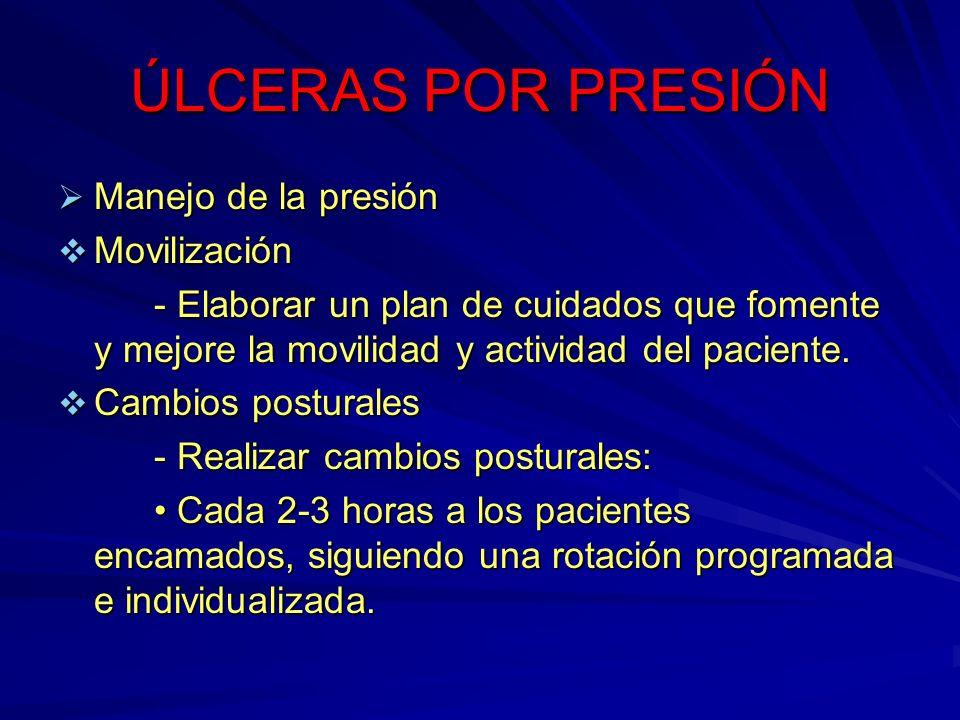 ÚLCERAS POR PRESIÓN Manejo de la presión Manejo de la presión Movilización Movilización - Elaborar un plan de cuidados que fomente y mejore la movilid