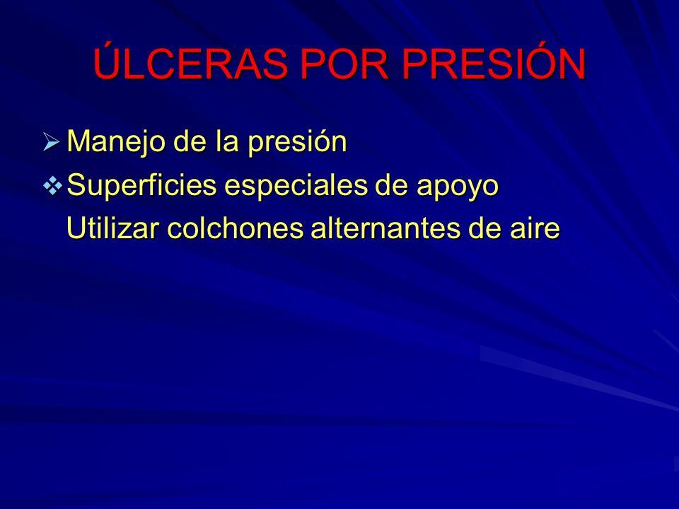 ÚLCERAS POR PRESIÓN Manejo de la presión Manejo de la presión Superficies especiales de apoyo Superficies especiales de apoyo Utilizar colchones alter