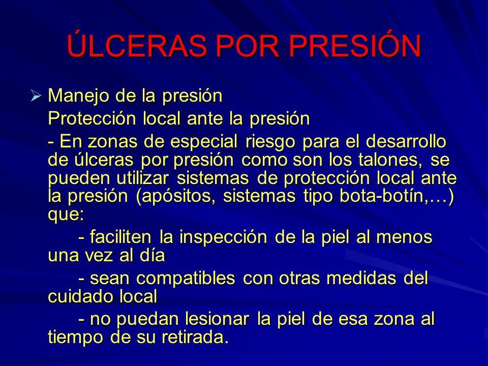 ÚLCERAS POR PRESIÓN Manejo de la presión Manejo de la presión Protección local ante la presión - En zonas de especial riesgo para el desarrollo de úlc