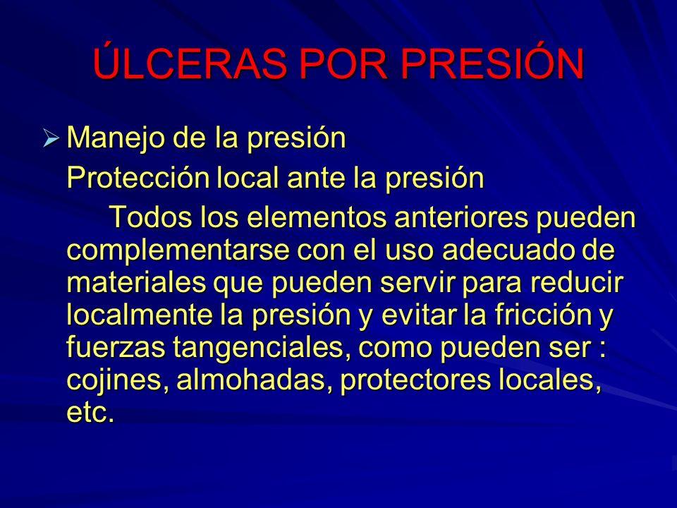 ÚLCERAS POR PRESIÓN Manejo de la presión Manejo de la presión Protección local ante la presión Todos los elementos anteriores pueden complementarse co