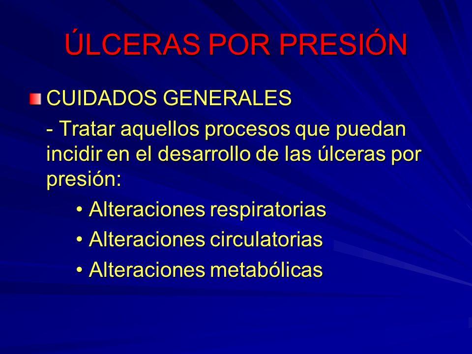 ÚLCERAS POR PRESIÓN CUIDADOS GENERALES - Tratar aquellos procesos que puedan incidir en el desarrollo de las úlceras por presión: Alteraciones respira