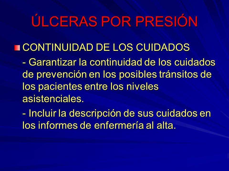 ÚLCERAS POR PRESIÓN CONTINUIDAD DE LOS CUIDADOS - Garantizar la continuidad de los cuidados de prevención en los posibles tránsitos de los pacientes e