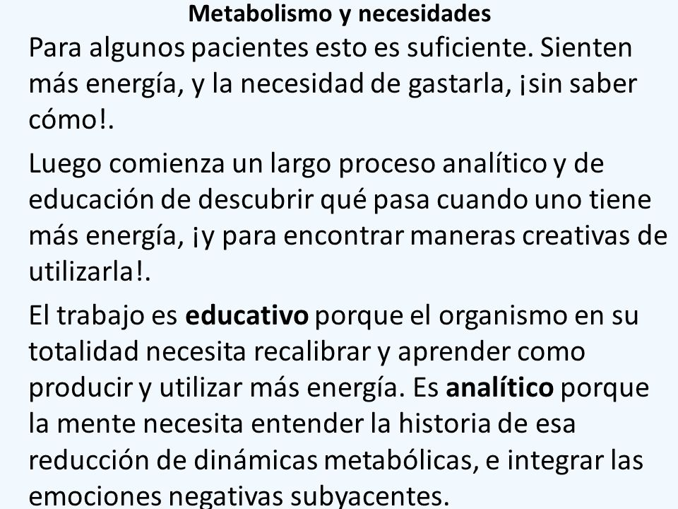 Metabolismo y necesidades Para algunos pacientes esto es suficiente. Sienten más energía, y la necesidad de gastarla, ¡sin saber cómo!. Luego comienza