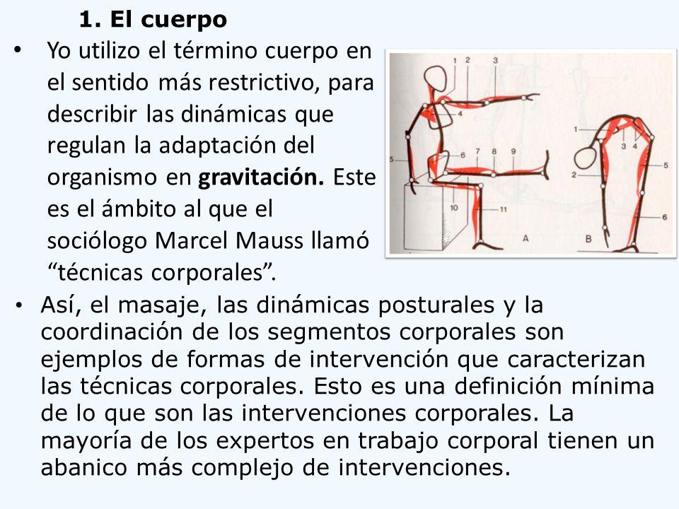 1. El cuerpo Así, el masaje, las dinámicas posturales y la coordinación de los segmentos corporales son ejemplos de formas de intervención que caracte