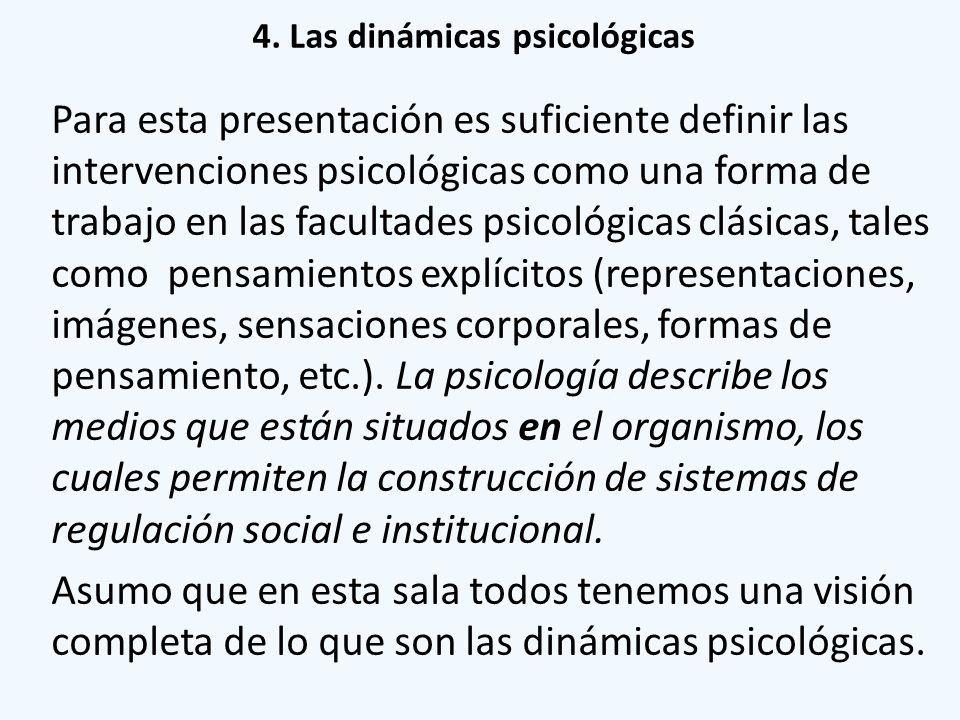 4. Las dinámicas psicológicas Para esta presentación es suficiente definir las intervenciones psicológicas como una forma de trabajo en las facultades