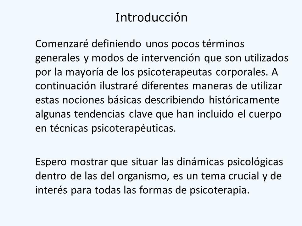 Introducción Comenzaré definiendo unos pocos términos generales y modos de intervención que son utilizados por la mayoría de los psicoterapeutas corpo