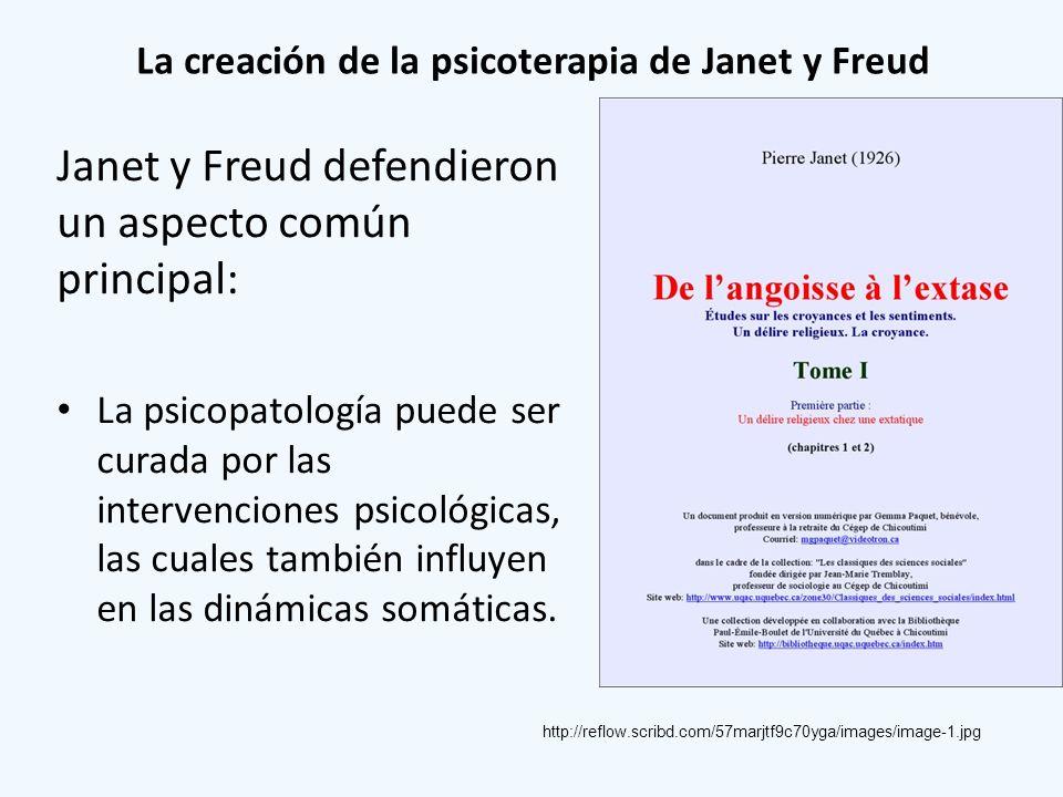 La creación de la psicoterapia de Janet y Freud Janet y Freud defendieron un aspecto común principal: La psicopatología puede ser curada por las inter