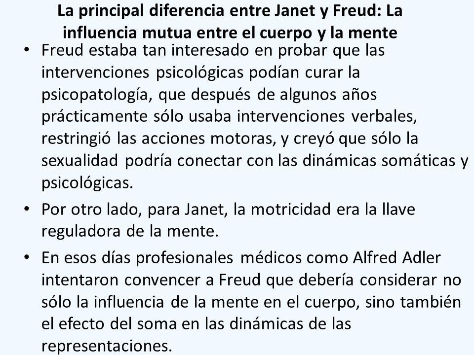 La principal diferencia entre Janet y Freud: La influencia mutua entre el cuerpo y la mente Freud estaba tan interesado en probar que las intervencion