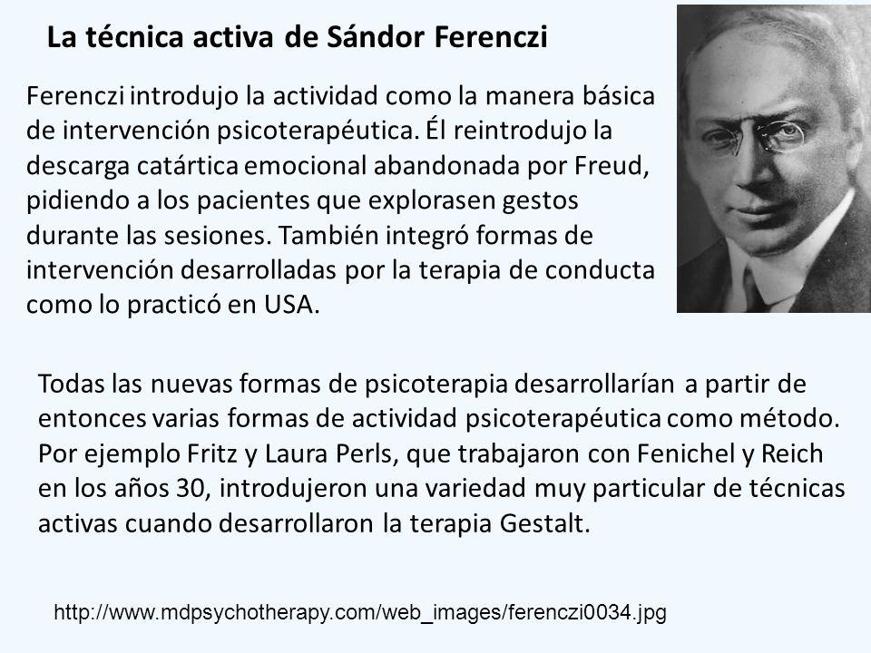 La técnica activa de Sándor Ferenczi Ferenczi introdujo la actividad como la manera básica de intervención psicoterapéutica. Él reintrodujo la descarg