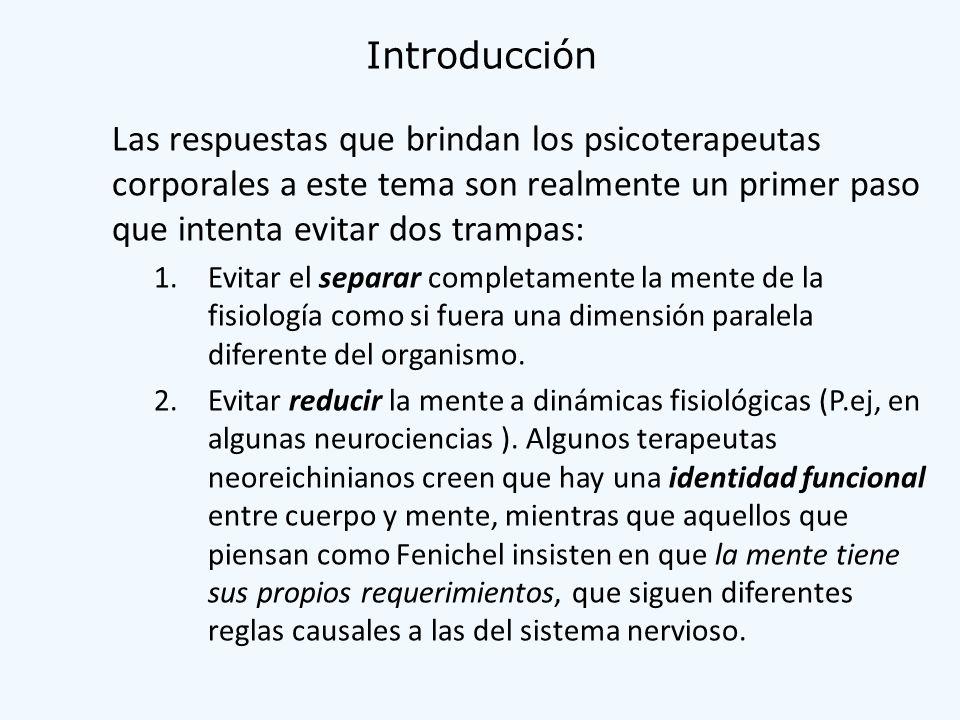 Introducción Las respuestas que brindan los psicoterapeutas corporales a este tema son realmente un primer paso que intenta evitar dos trampas: 1.Evit