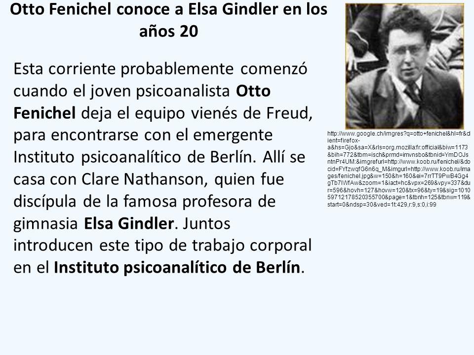 Otto Fenichel conoce a Elsa Gindler en los años 20 Esta corriente probablemente comenzó cuando el joven psicoanalista Otto Fenichel deja el equipo vie