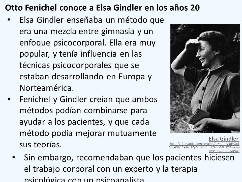 Otto Fenichel conoce a Elsa Gindler en los años 20 Sin embargo, recomendaban que los pacientes hiciesen el trabajo corporal con un experto y la terapi