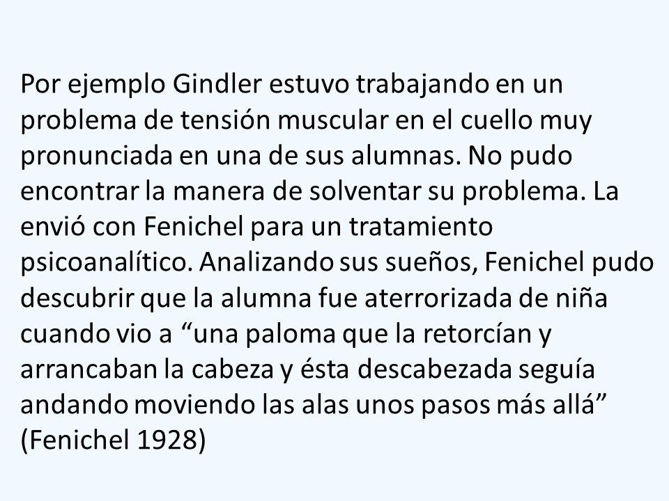 Por ejemplo Gindler estuvo trabajando en un problema de tensión muscular en el cuello muy pronunciada en una de sus alumnas. No pudo encontrar la mane