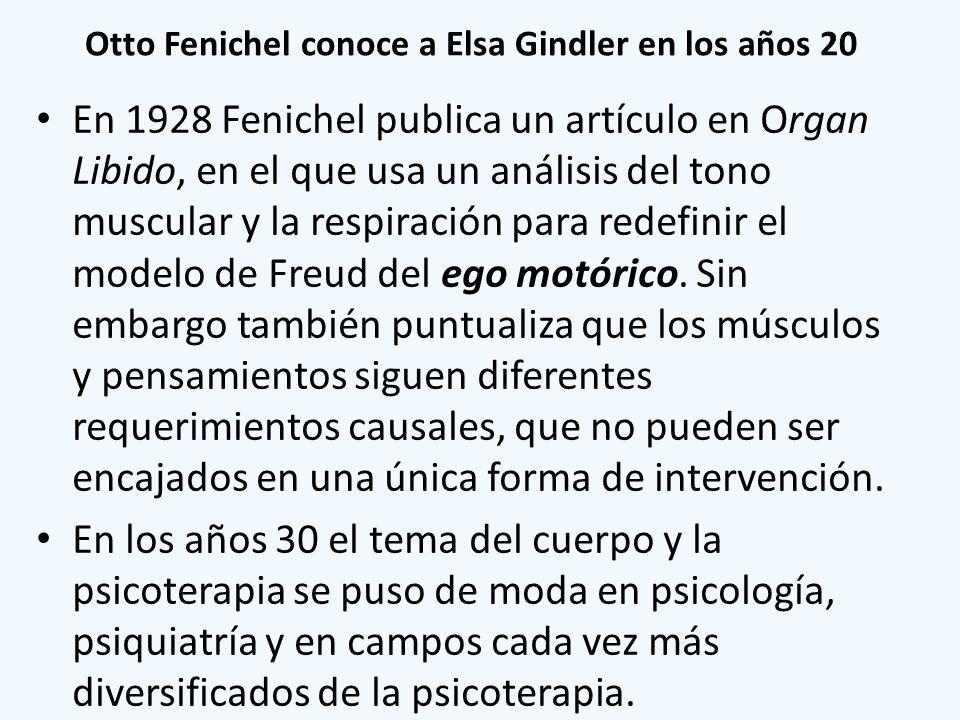 Otto Fenichel conoce a Elsa Gindler en los años 20 En 1928 Fenichel publica un artículo en Organ Libido, en el que usa un análisis del tono muscular y