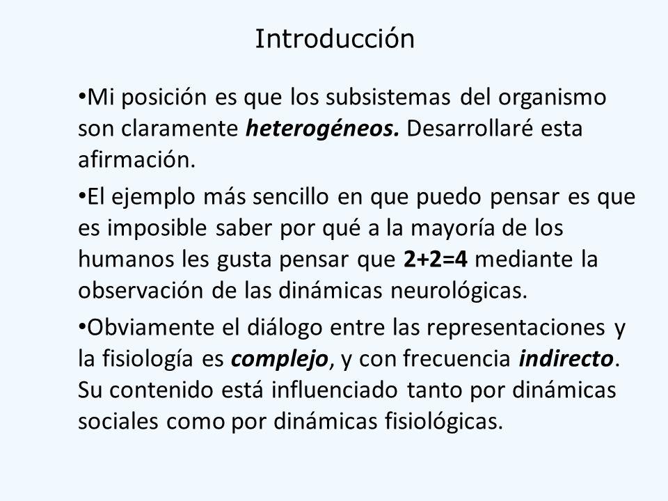 Introducción Mi posición es que los subsistemas del organismo son claramente heterogéneos. Desarrollaré esta afirmación. El ejemplo más sencillo en qu