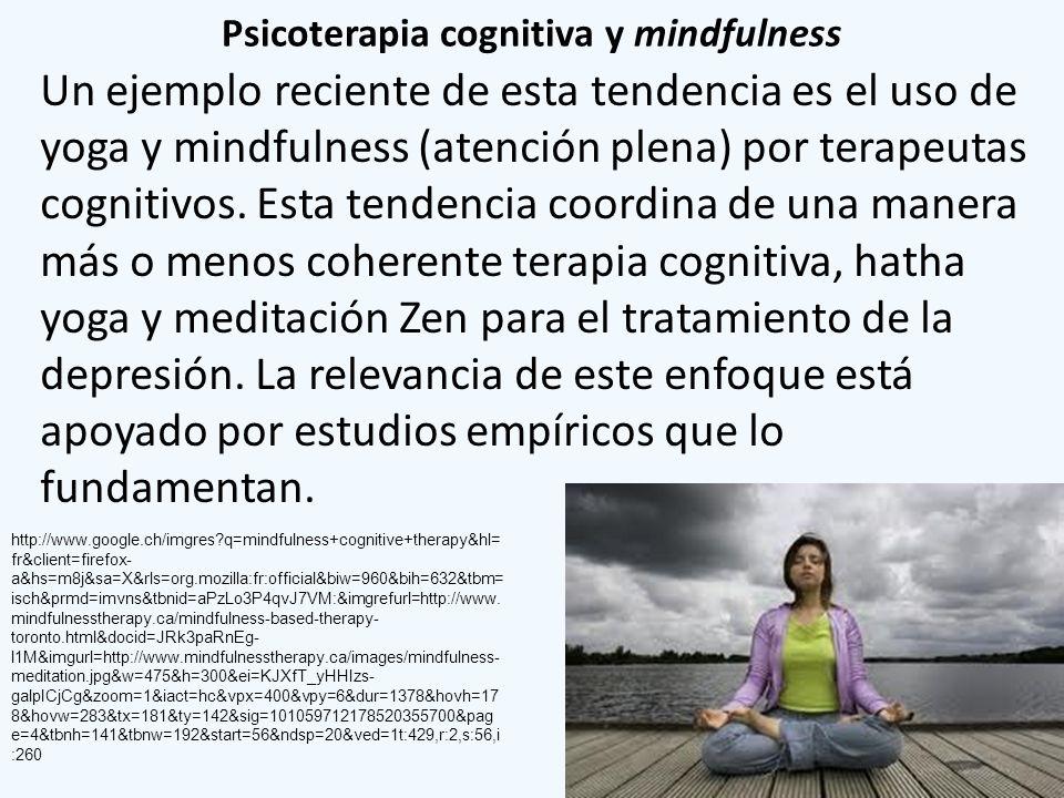 Psicoterapia cognitiva y mindfulness Un ejemplo reciente de esta tendencia es el uso de yoga y mindfulness (atención plena) por terapeutas cognitivos.