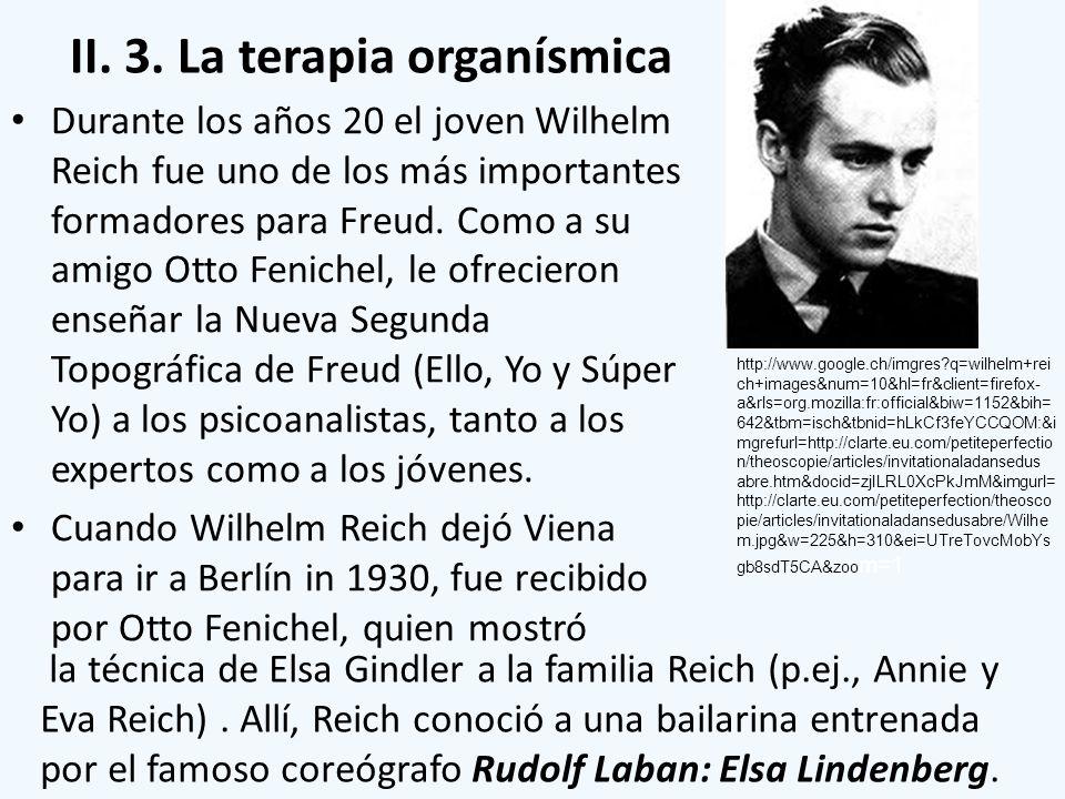II. 3. La terapia organísmica Durante los años 20 el joven Wilhelm Reich fue uno de los más importantes formadores para Freud. Como a su amigo Otto Fe