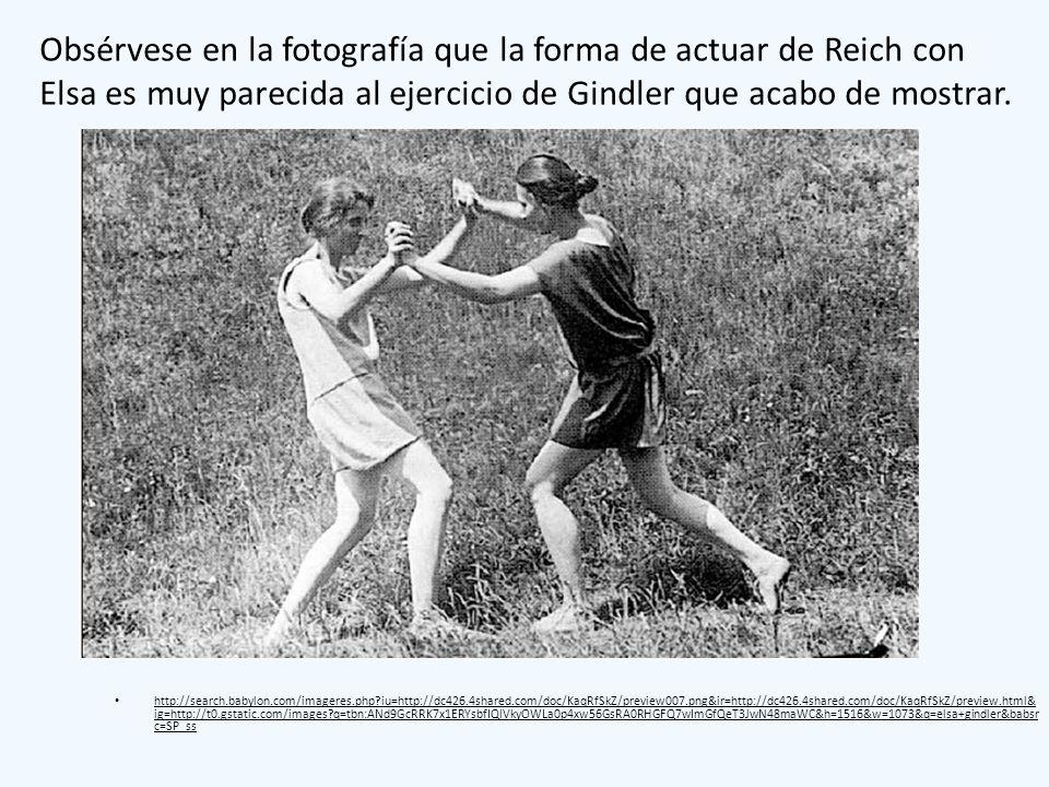 Obsérvese en la fotografía que la forma de actuar de Reich con Elsa es muy parecida al ejercicio de Gindler que acabo de mostrar. http://search.babylo