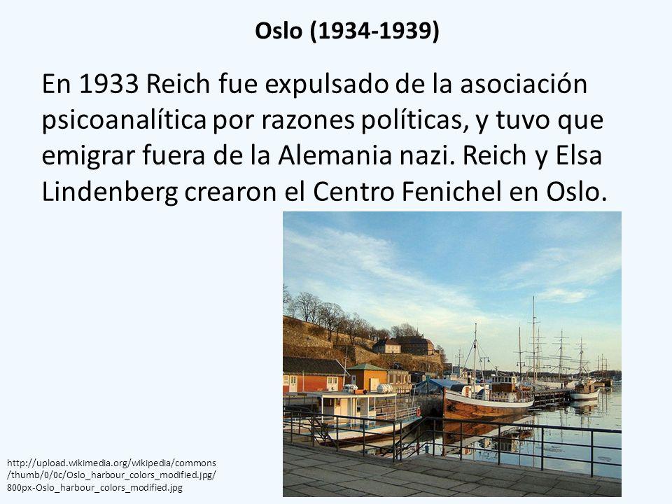 Oslo (1934-1939) En 1933 Reich fue expulsado de la asociación psicoanalítica por razones políticas, y tuvo que emigrar fuera de la Alemania nazi. Reic