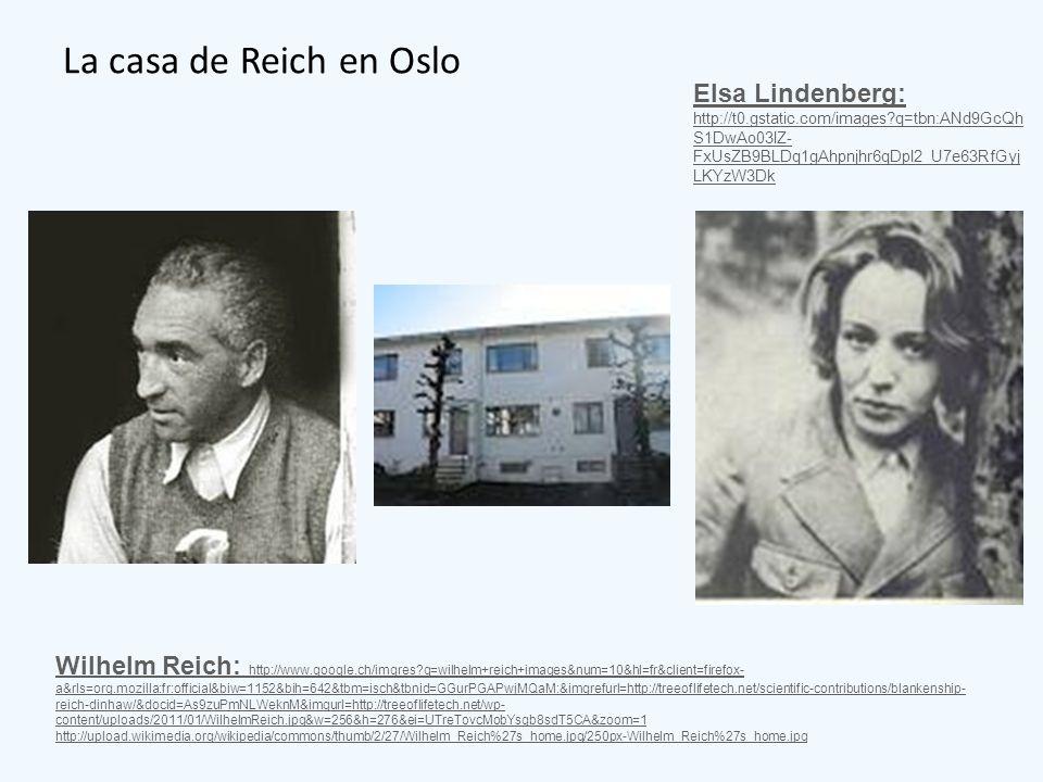 La casa de Reich en Oslo Wilhelm Reich: http://www.google.ch/imgres?q=wilhelm+reich+images&num=10&hl=fr&client=firefox- a&rls=org.mozilla:fr:official&