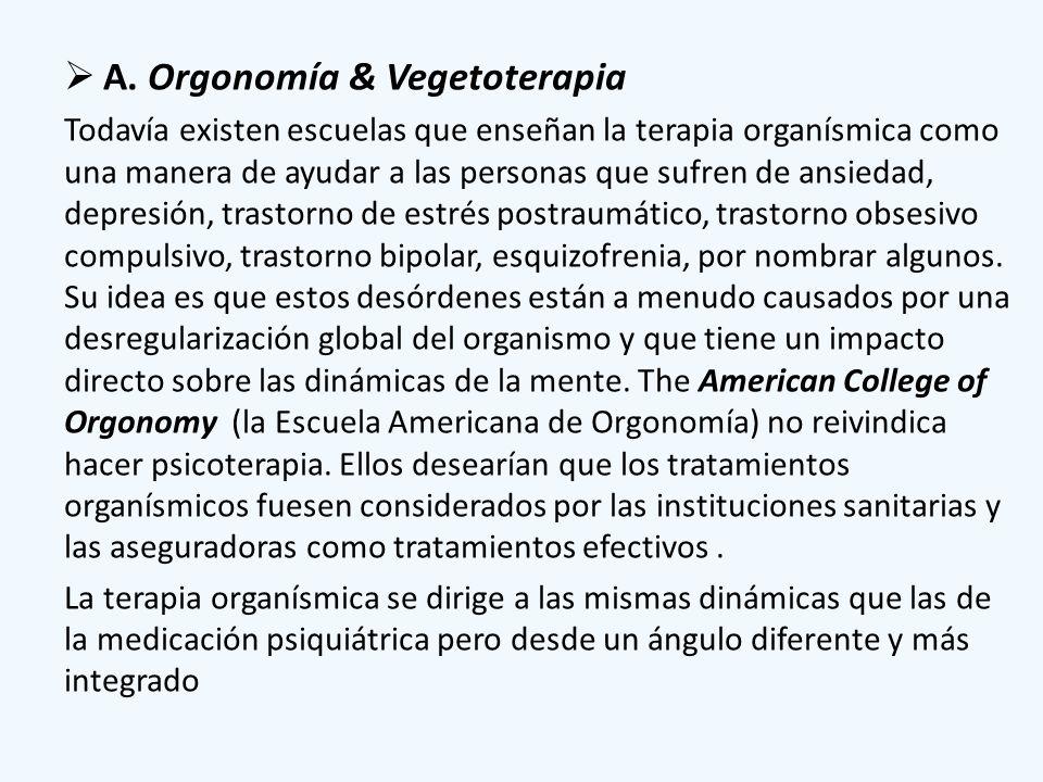 A. Orgonomía & Vegetoterapia Todavía existen escuelas que enseñan la terapia organísmica como una manera de ayudar a las personas que sufren de ansied