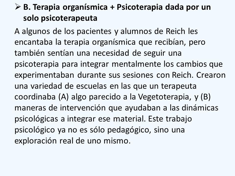 B. Terapia organísmica + Psicoterapia dada por un solo psicoterapeuta A algunos de los pacientes y alumnos de Reich les encantaba la terapia organísmi