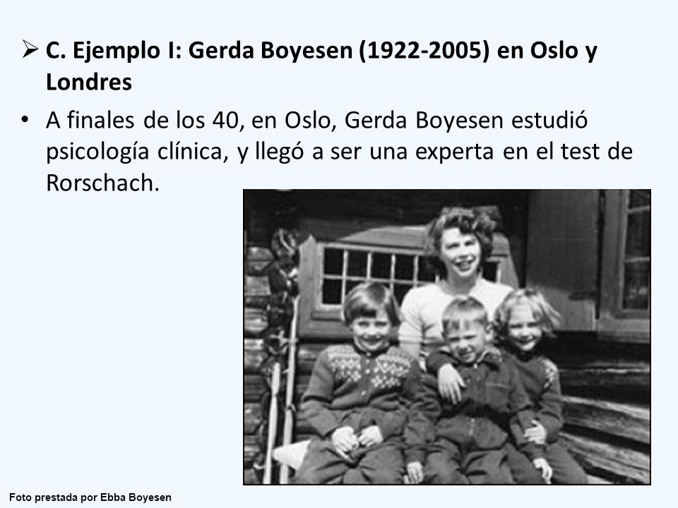C. Ejemplo I: Gerda Boyesen (1922-2005) en Oslo y Londres A finales de los 40, en Oslo, Gerda Boyesen estudió psicología clínica, y llegó a ser una ex