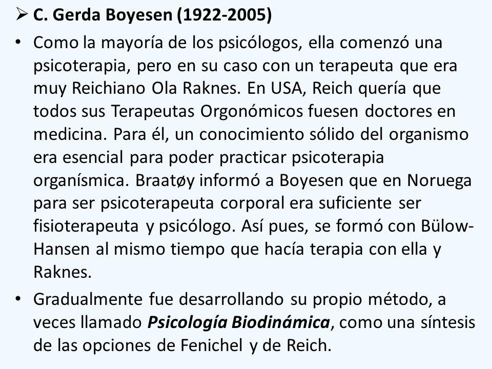 C. Gerda Boyesen (1922-2005) Como la mayoría de los psicólogos, ella comenzó una psicoterapia, pero en su caso con un terapeuta que era muy Reichiano
