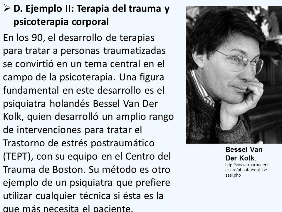 D. Ejemplo II: Terapia del trauma y psicoterapia corporal En los 90, el desarrollo de terapias para tratar a personas traumatizadas se convirtió en un