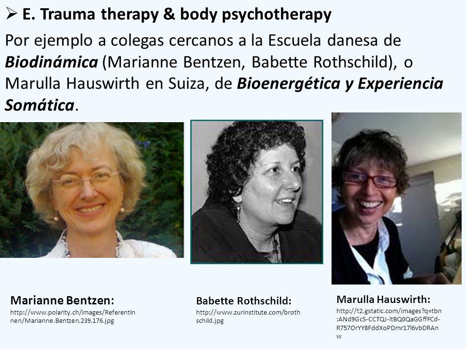 E. Trauma therapy & body psychotherapy Por ejemplo a colegas cercanos a la Escuela danesa de Biodinámica (Marianne Bentzen, Babette Rothschild), o Mar