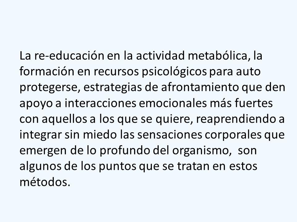 La re-educación en la actividad metabólica, la formación en recursos psicológicos para auto protegerse, estrategias de afrontamiento que den apoyo a i