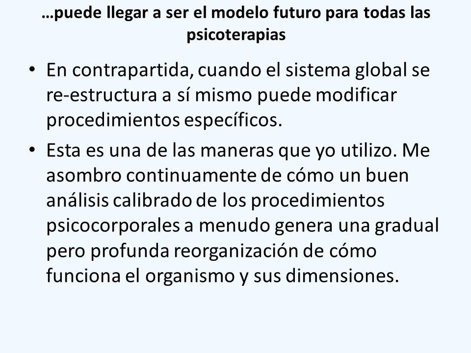 …puede llegar a ser el modelo futuro para todas las psicoterapias En contrapartida, cuando el sistema global se re-estructura a sí mismo puede modific