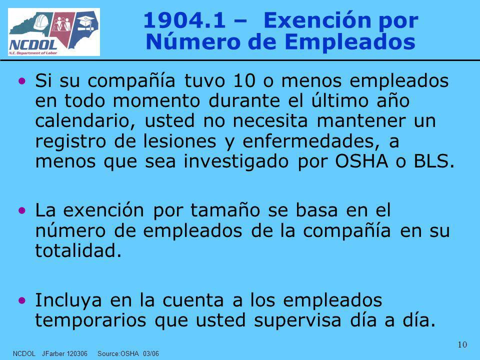 NCDOL JFarber 120306 Source:OSHA 03/06 10 1904.1 – Exención por Número de Empleados Si su compañía tuvo 10 o menos empleados en todo momento durante e
