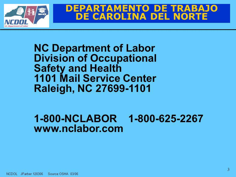 NCDOL JFarber 120306 Source:OSHA 03/06 3 NC Department of Labor Division of Occupational Safety and Health 1101 Mail Service Center Raleigh, NC 27699-1101 1-800-NCLABOR 1-800-625-2267 www.nclabor.com DEPARTAMENTO DE TRABAJO DE CAROLINA DEL NORTE