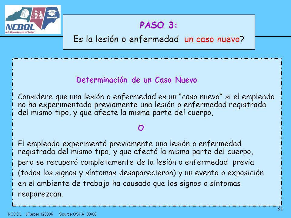 NCDOL JFarber 120306 Source:OSHA 03/06 31 Determinación de un Caso Nuevo Considere que una lesión o enfermedad es un caso nuevo si el empleado no ha e