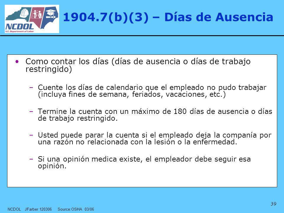 NCDOL JFarber 120306 Source:OSHA 03/06 39 1904.7(b)(3) – Días de Ausencia Como contar los días (días de ausencia o días de trabajo restringido) –Cuent