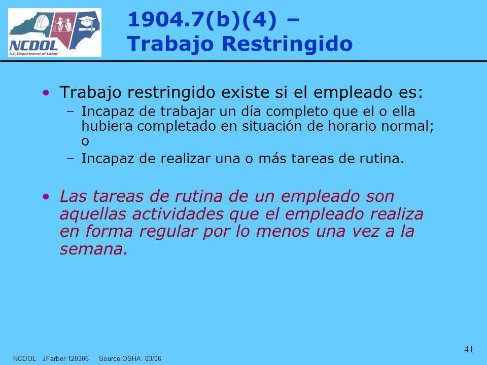 NCDOL JFarber 120306 Source:OSHA 03/06 41 Trabajo restringido existe si el empleado es: –Incapaz de trabajar un día completo que el o ella hubiera com