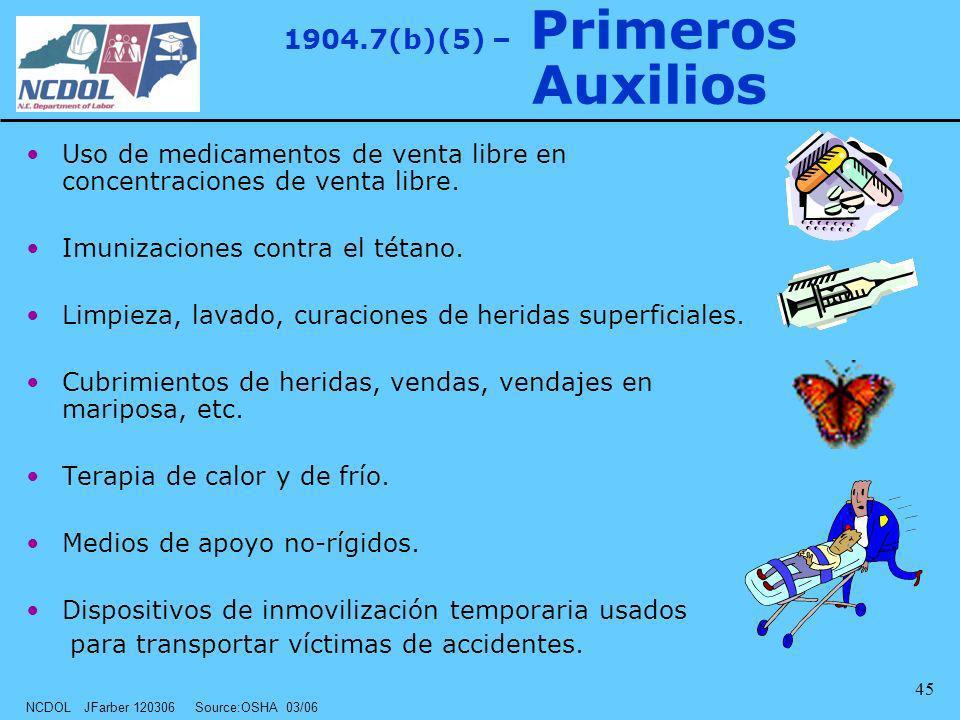 NCDOL JFarber 120306 Source:OSHA 03/06 45 1904.7(b)(5) – Primeros Auxilios Uso de medicamentos de venta libre en concentraciones de venta libre. Imuni