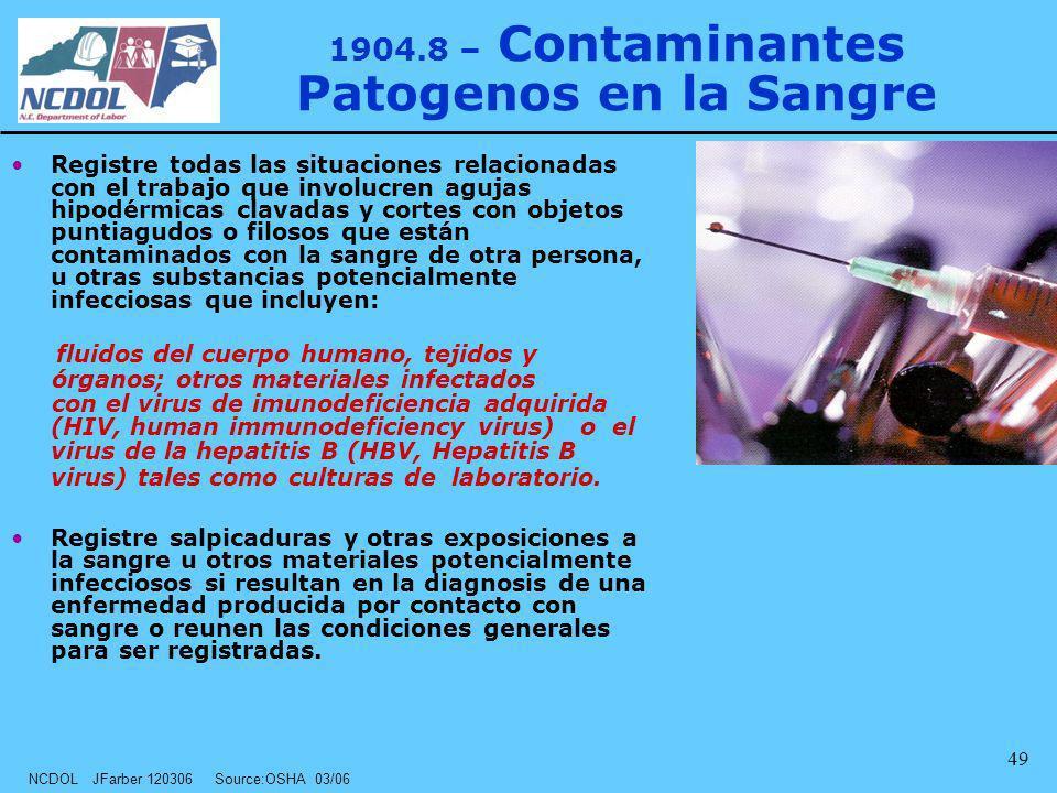 NCDOL JFarber 120306 Source:OSHA 03/06 49 1904.8 – Contaminantes Patogenos en la Sangre Registre todas las situaciones relacionadas con el trabajo que