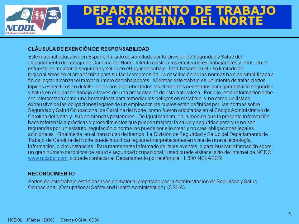 NCDOL JFarber 120306 Source:OSHA 03/06 5 DEPARTAMENTO DE TRABAJO DE CAROLINA DEL NORTE CLÁUSULA DE EXENCIÓN DE RESPONSABILIDAD Este material educativo