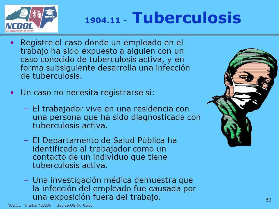 NCDOL JFarber 120306 Source:OSHA 03/06 53 1904.11 - Tuberculosis Registre el caso donde un empleado en el trabajo ha sido expuesto a alguien con un ca