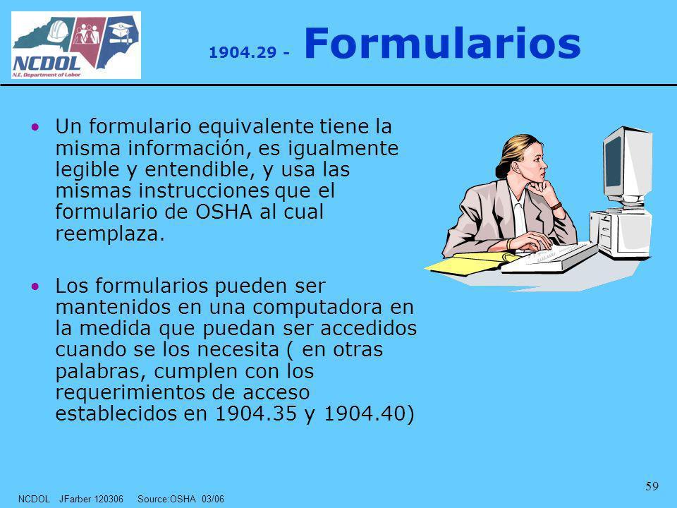 NCDOL JFarber 120306 Source:OSHA 03/06 59 1904.29 - Formularios Un formulario equivalente tiene la misma información, es igualmente legible y entendib