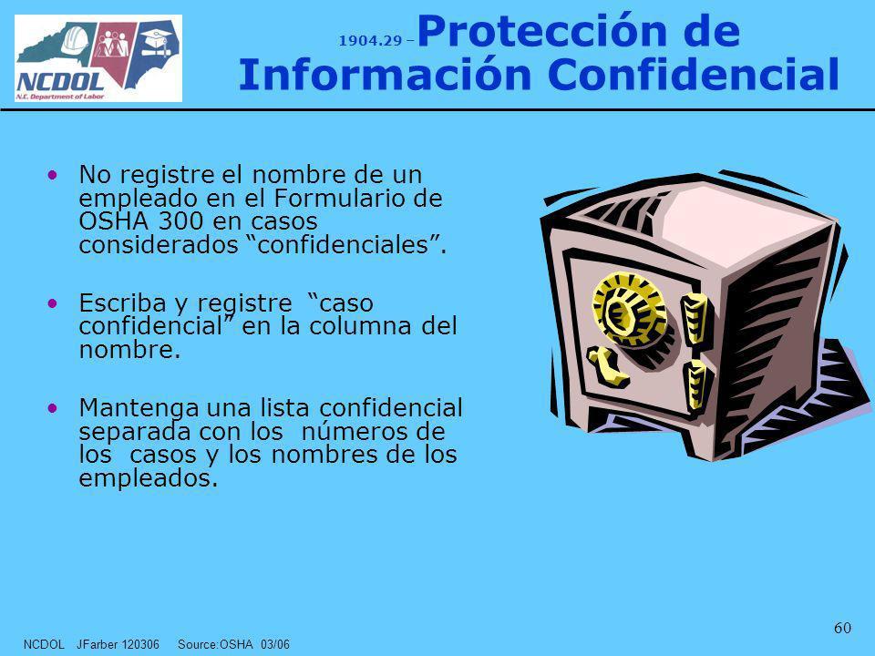 NCDOL JFarber 120306 Source:OSHA 03/06 60 1904.29 – Protección de Información Confidencial No registre el nombre de un empleado en el Formulario de OS