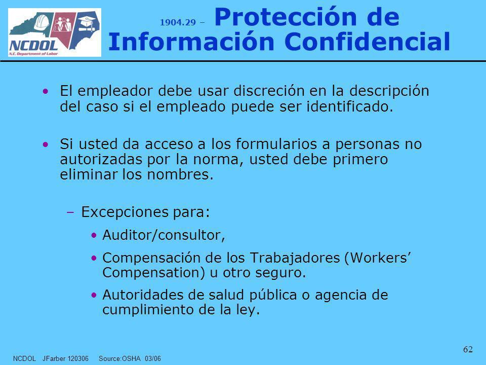 NCDOL JFarber 120306 Source:OSHA 03/06 62 El empleador debe usar discreción en la descripción del caso si el empleado puede ser identificado. Si usted