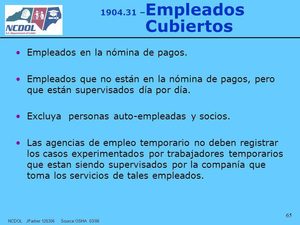 NCDOL JFarber 120306 Source:OSHA 03/06 65 1904.31 – Empleados Cubiertos Empleados en la nómina de pagos. Empleados que no están en la nómina de pagos,