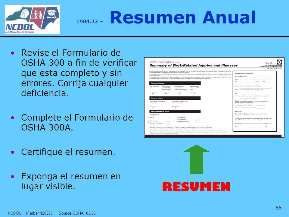 NCDOL JFarber 120306 Source:OSHA 03/06 66 1904.32 – Resumen Anual Revise el Formulario de OSHA 300 a fin de verificar que esta completo y sin errores.